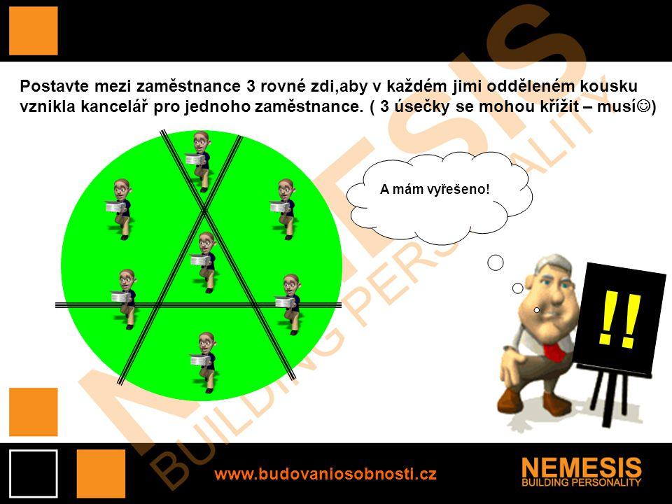 www.budovaniosobnosti.cz Postavte mezi zaměstnance 3 rovné zdi,aby v každém jimi odděleném kousku vznikla kancelář pro jednoho zaměstnance.