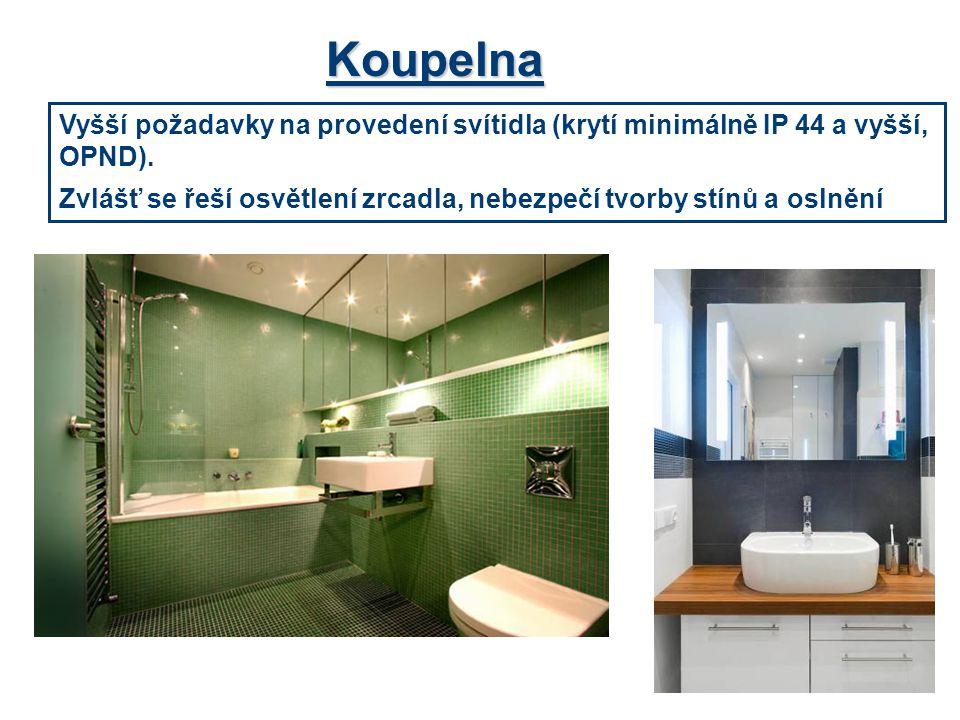 Koupelna Vyšší požadavky na provedení svítidla (krytí minimálně IP 44 a vyšší, OPND). Zvlášť se řeší osvětlení zrcadla, nebezpečí tvorby stínů a oslně