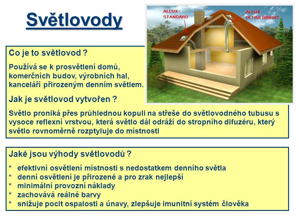 Světlovody Co je to světlovod ? Používá se k prosvětlení domů, komerčních budov, výrobních hal, kanceláří přirozeným denním světlem. Jak je světlovod
