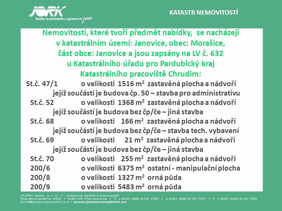 KATASTR NEMOVITOSTÍ Nemovitosti, které tvoří předmět nabídky, se nacházejí v katastrálním území: Janovice, obec: Morašice, část obce: Janovice a jsou zapsány na LV č.