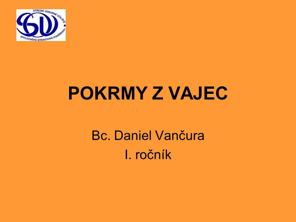 POKRMY Z VAJEC Bc. Daniel Vančura I. ročník