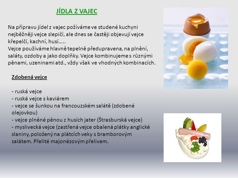 JÍDLA Z VAJEC Na přípravu jídel z vajec požíváme ve studené kuchyni nejběžněji vejce slepičí, ale dnes se častěji objevují vejce křepelčí, kachní, hus