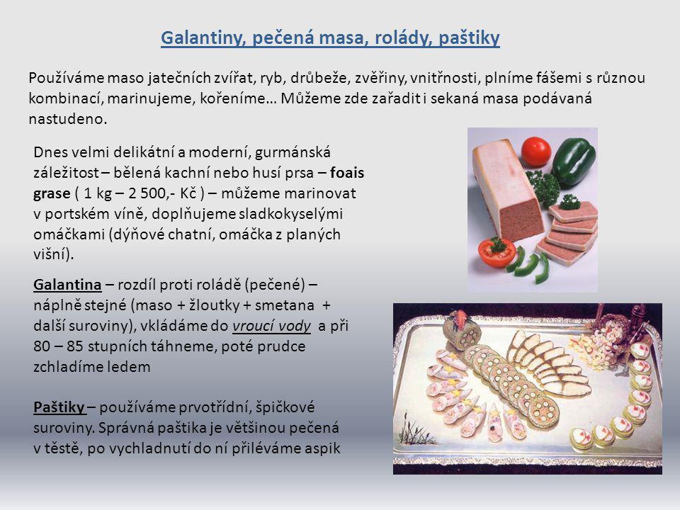Galantiny, pečená masa, rolády, paštiky Používáme maso jatečních zvířat, ryb, drůbeže, zvěřiny, vnitřnosti, plníme fášemi s různou kombinací, marinuje
