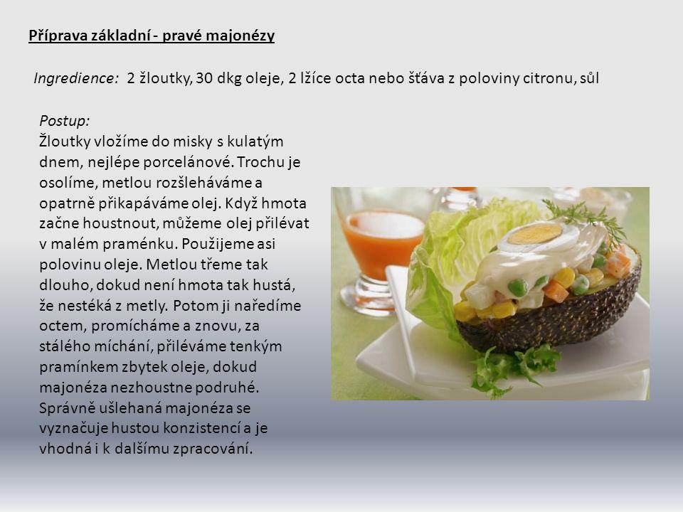 Příprava základní - pravé majonézy Ingredience: 2 žloutky, 30 dkg oleje, 2 lžíce octa nebo šťáva z poloviny citronu, sůl Postup: Žloutky vložíme do mi