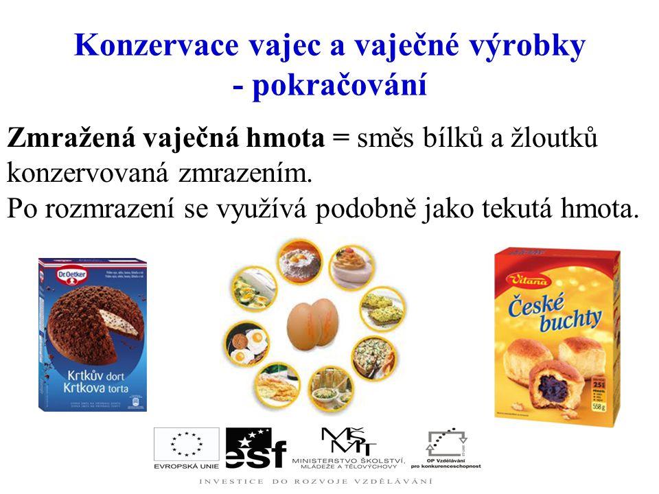 Konzervace vajec a vaječné výrobky Sušená vaječná směs = sušené bílky se žloutky ( nebo i odděleně), používají se v potravinářství ( těsta, moučníky,