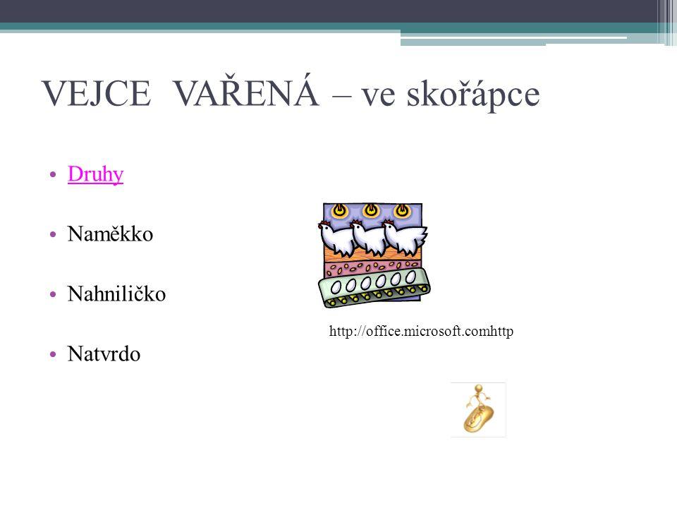 VEJCE VAŘENÁ – ve skořápce Druhy Naměkko Nahniličko Natvrdo http://office.microsoft.comhttp