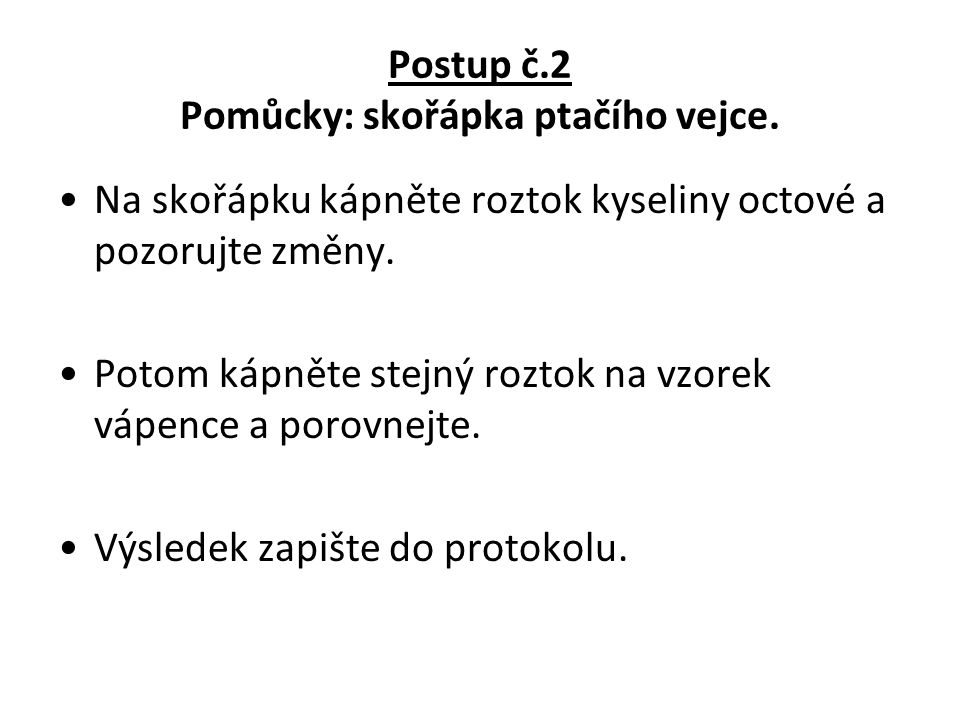 Postup č.2 Pomůcky: skořápka ptačího vejce.