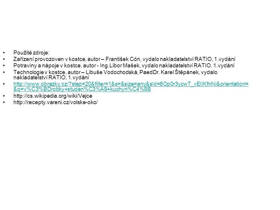 Použité zdroje: Zařízení provozoven v kostce, autor – František Cón, vydalo nakladatelství RATIO, 1.vydání Potraviny a nápoje v kostce, autor - Ing.Li