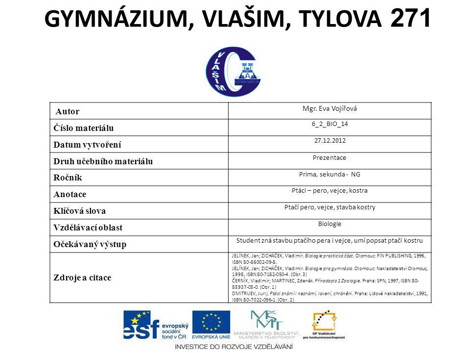 GYMNÁZIUM, VLAŠIM, TYLOVA 271 Autor Mgr. Eva Vojířová Číslo materiálu 6_2_BIO_14 Datum vytvoření 27.12.2012 Druh učebního materiálu Prezentace Ročník