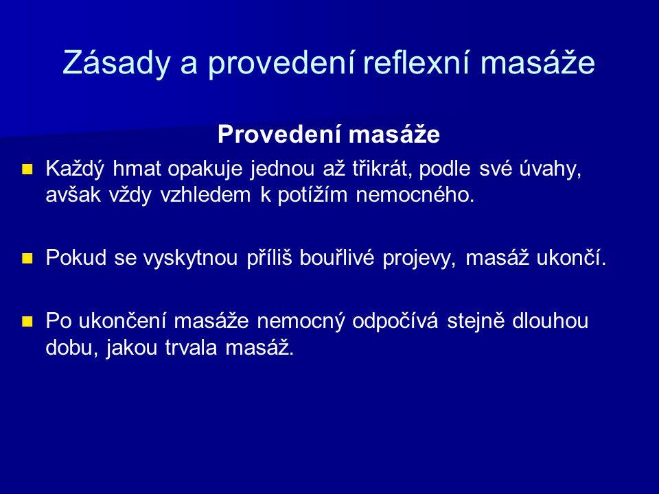 Zásady a provedení reflexní masáže Provedení masáže Každý hmat opakuje jednou až třikrát, podle své úvahy, avšak vždy vzhledem k potížím nemocného.