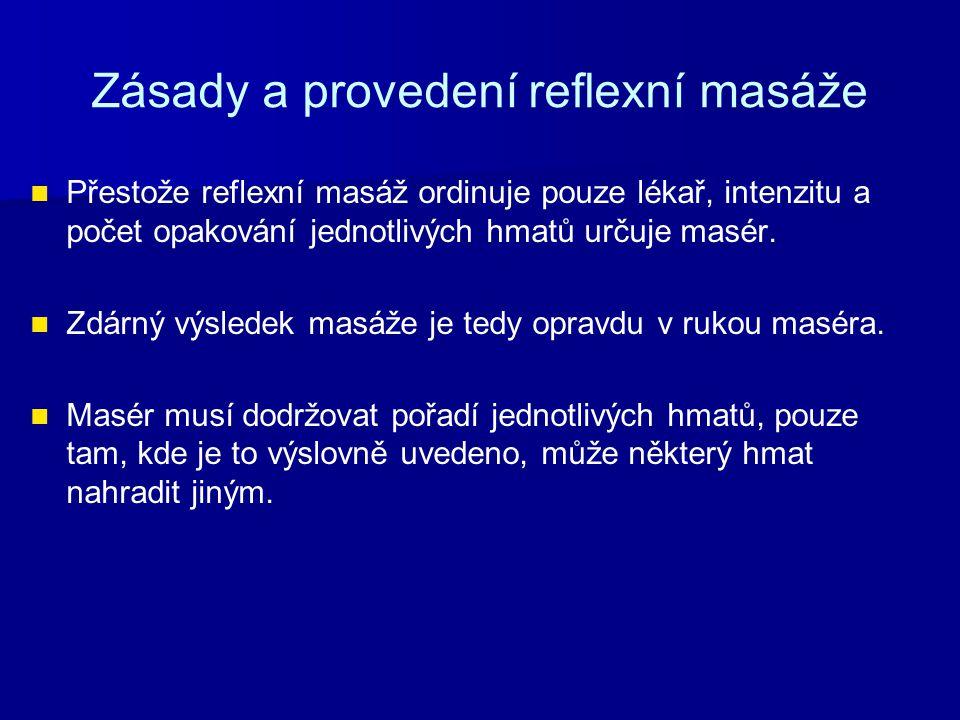 Zásady a provedení reflexní masáže Přestože reflexní masáž ordinuje pouze lékař, intenzitu a počet opakování jednotlivých hmatů určuje masér.