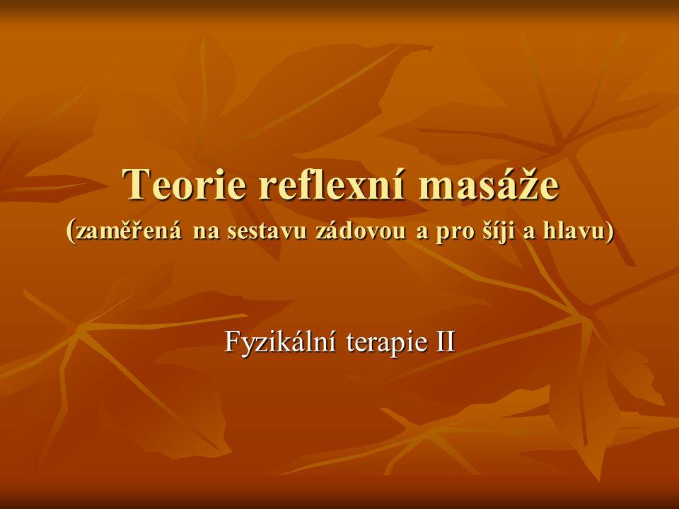 Teorie reflexní masáže ( zaměřená na sestavu zádovou a pro šíji a hlavu) Fyzikální terapie II