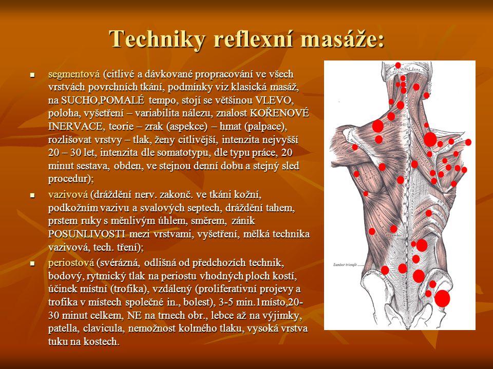 Techniky reflexní masáže: segmentová (citlivé a dávkované propracování ve všech vrstvách povrchních tkání, podmínky viz klasická masáž, na SUCHO,POMAL