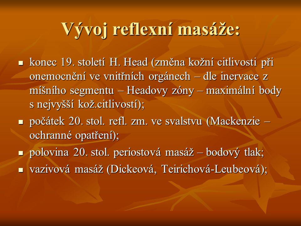 Vývoj reflexní masáže: konec 19. století H. Head (změna kožní citlivosti při onemocnění ve vnitřních orgánech – dle inervace z míšního segmentu – Head