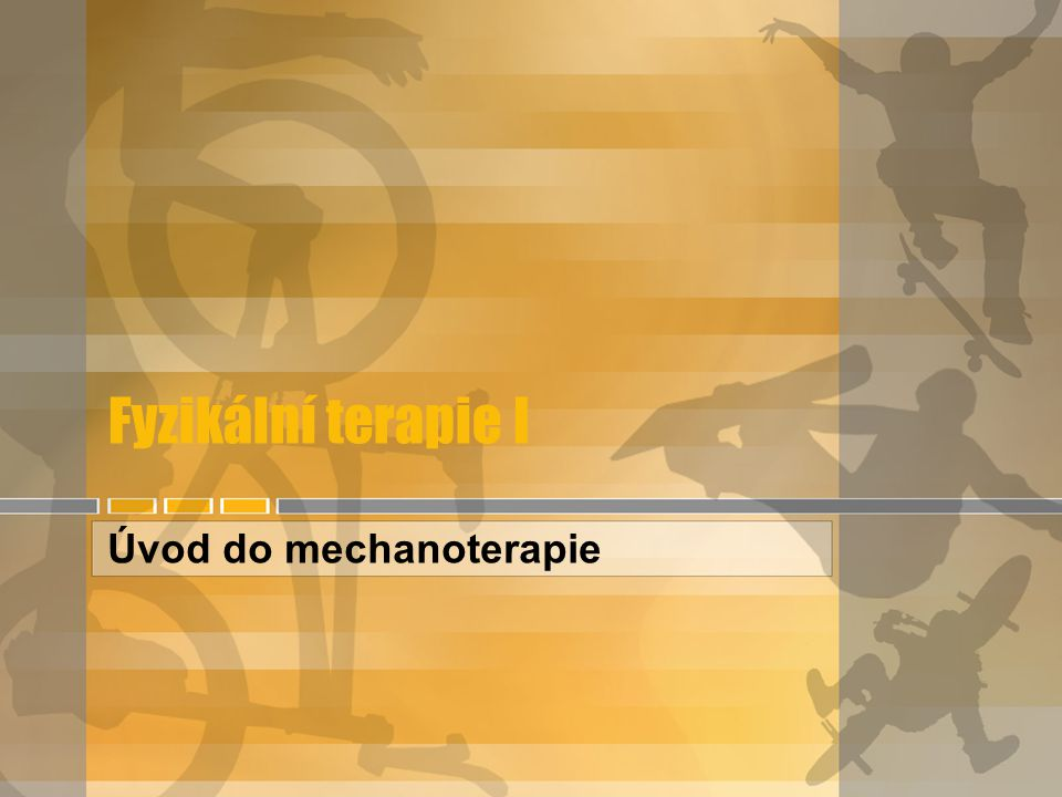 Fyzikální terapie I Úvod do mechanoterapie