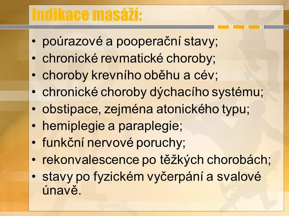 Indikace masáží: poúrazové a pooperační stavy; chronické revmatické choroby; choroby krevního oběhu a cév; chronické choroby dýchacího systému; obstip
