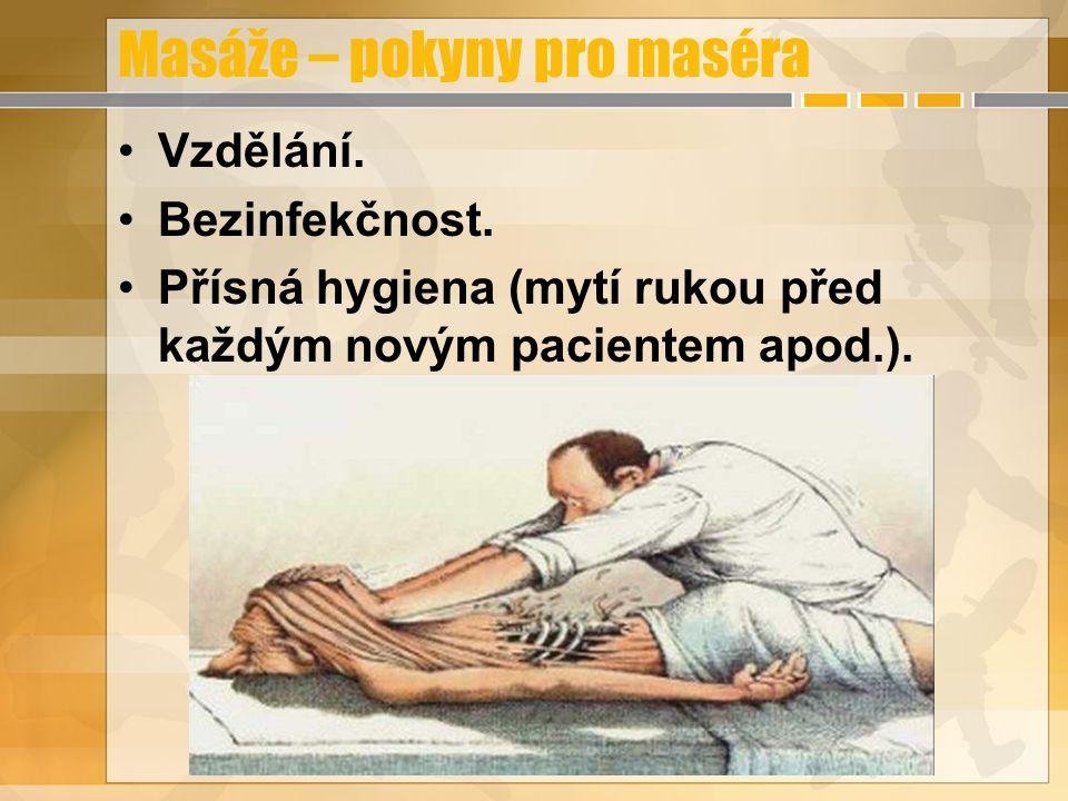 Masáže – pokyny pro maséra Vzdělání. Bezinfekčnost. Přísná hygiena (mytí rukou před každým novým pacientem apod.).