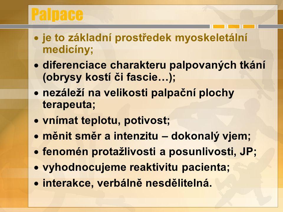 Palpace  je to základní prostředek myoskeletální medicíny;  diferenciace charakteru palpovaných tkání (obrysy kostí či fascie…);  nezáleží na velik