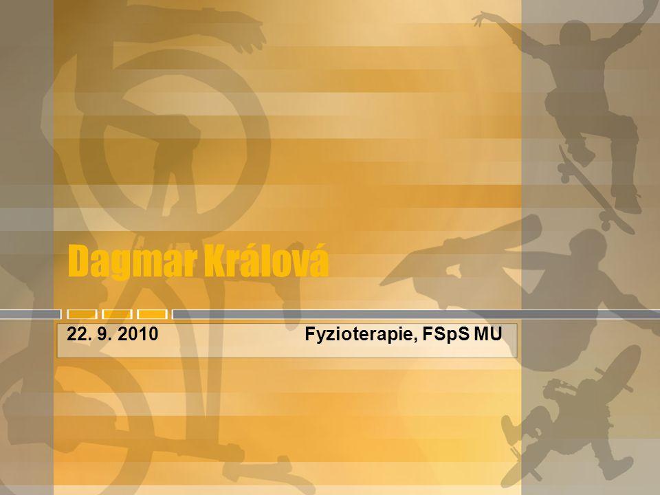 Dagmar Králová 22. 9. 2010 Fyzioterapie, FSpS MU