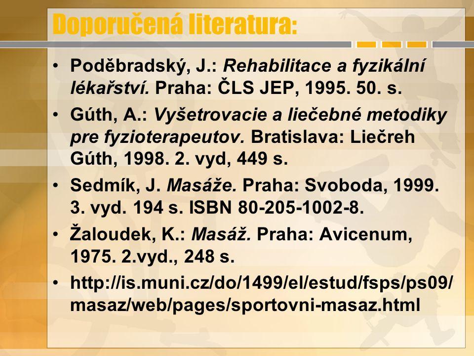 Doporučená literatura: Poděbradský, J.: Rehabilitace a fyzikální lékařství. Praha: ČLS JEP, 1995. 50. s. Gúth, A.: Vyšetrovacie a liečebné metodiky pr