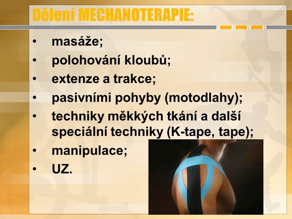 Dělení MECHANOTERAPIE: masáže; polohování kloubů; extenze a trakce; pasivními pohyby (motodlahy); techniky měkkých tkání a další speciální techniky (K-tape, tape); manipulace; UZ.