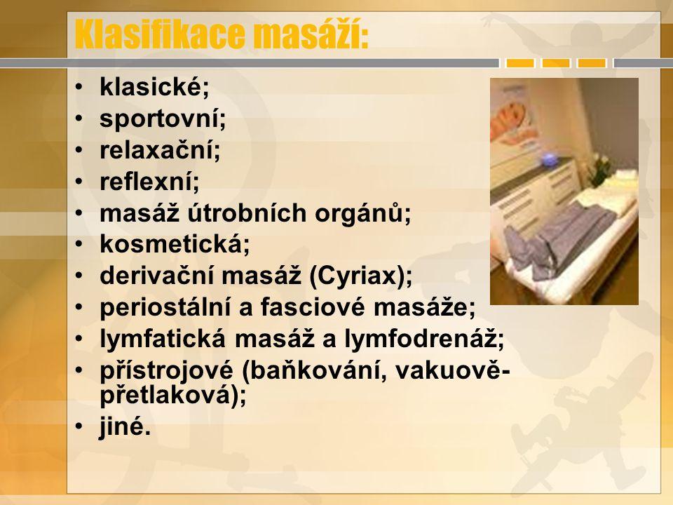 Klasifikace masáží: klasické; sportovní; relaxační; reflexní; masáž útrobních orgánů; kosmetická; derivační masáž (Cyriax); periostální a fasciové mas