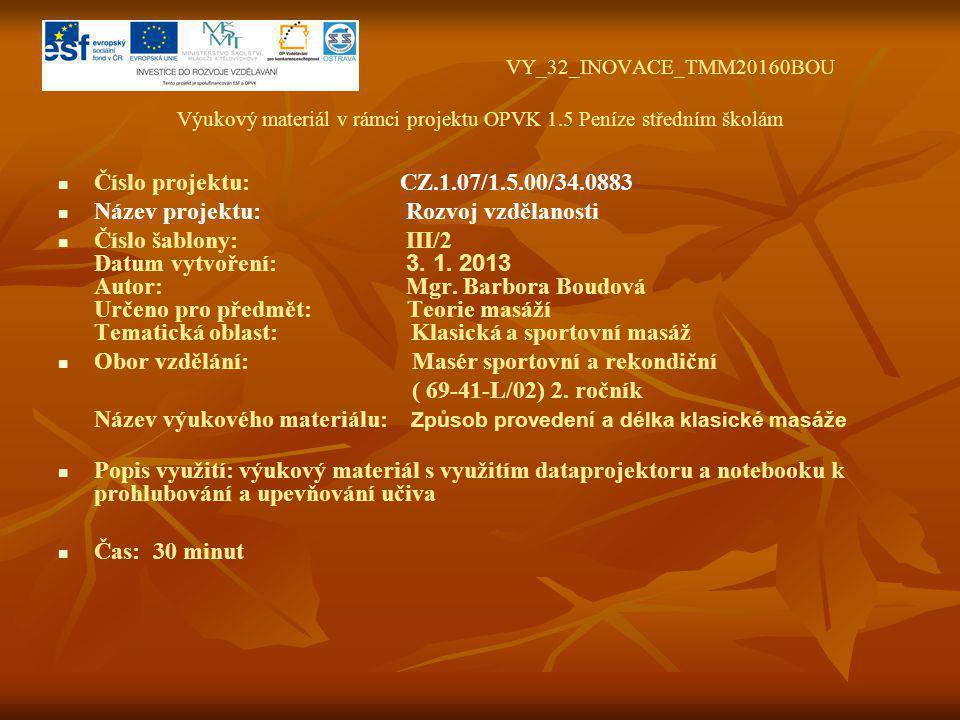 VY_32_INOVACE_TMM20160BOU Výukový materiál v rámci projektu OPVK 1.5 Peníze středním školám Číslo projektu: CZ.1.07/1.5.00/34.0883 Název projektu: Rozvoj vzdělanosti Číslo šablony: III/2 Datum vytvoření: 3.