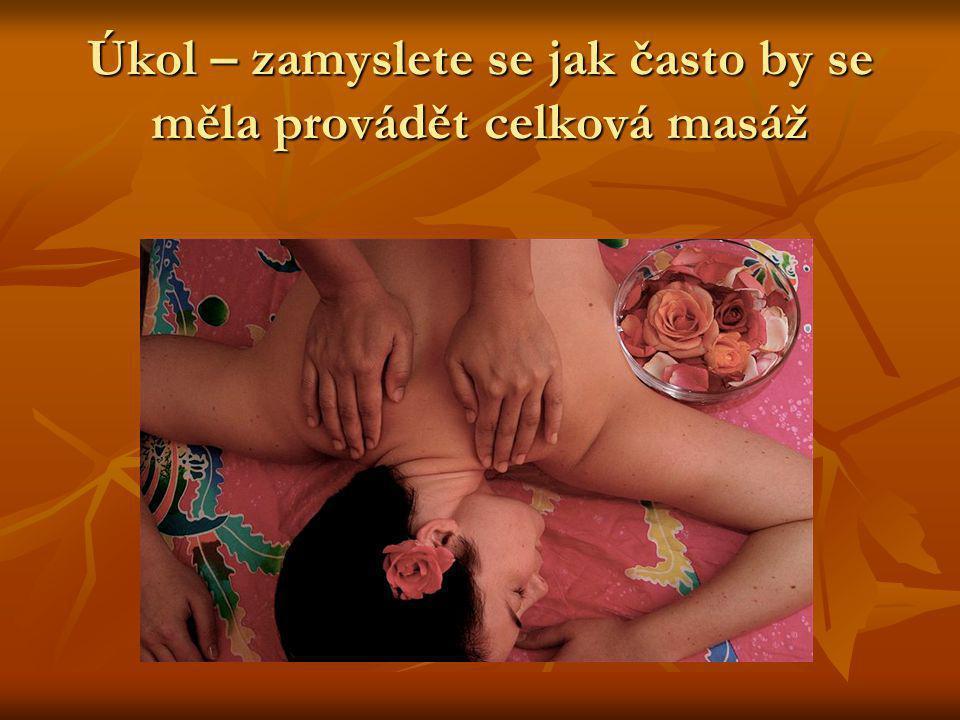 Úkol – zamyslete se jak často by se měla provádět celková masáž