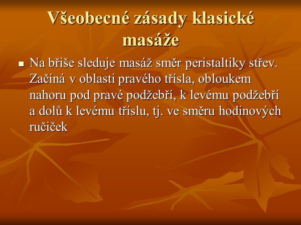 Všeobecné zásady klasické masáže Na břiše sleduje masáž směr peristaltiky střev.