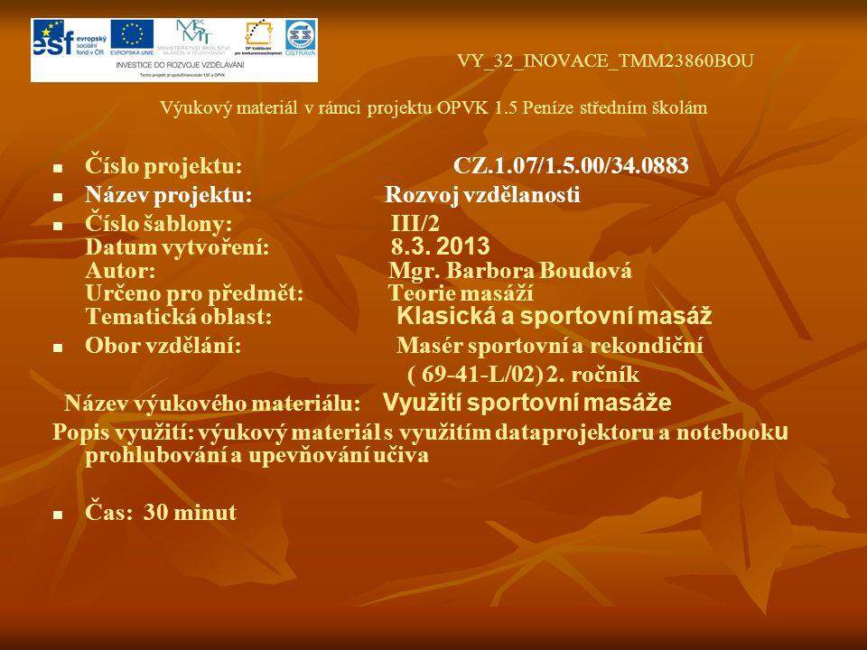 VY_32_INOVACE_TMM23860BOU Výukový materiál v rámci projektu OPVK 1.5 Peníze středním školám Číslo projektu: CZ.1.07/1.5.00/34.0883 Název projektu: Rozvoj vzdělanosti Číslo šablony: III/2 Datum vytvoření: 8.3.