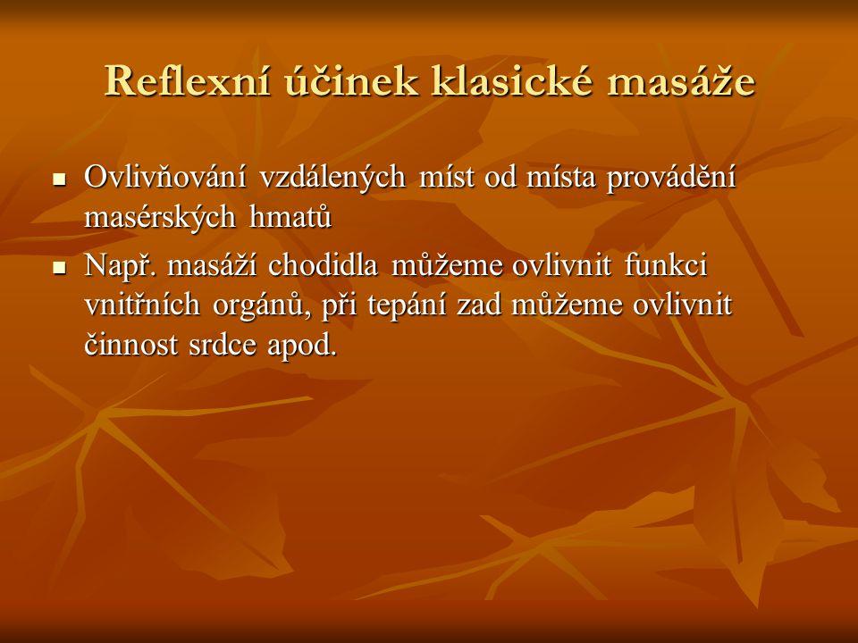 Reflexní účinek klasické masáže Ovlivňování vzdálených míst od místa provádění masérských hmatů Ovlivňování vzdálených míst od místa provádění masérských hmatů Např.