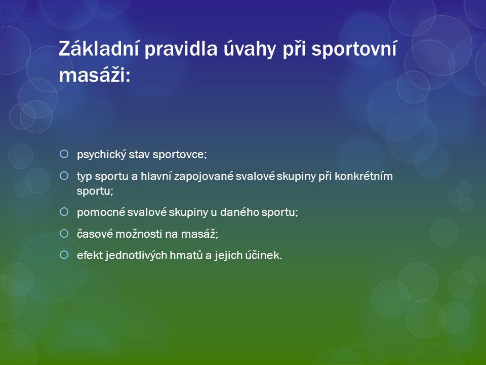 Základní pravidla úvahy při sportovní masáži:  psychický stav sportovce;  typ sportu a hlavní zapojované svalové skupiny při konkrétním sportu;  po