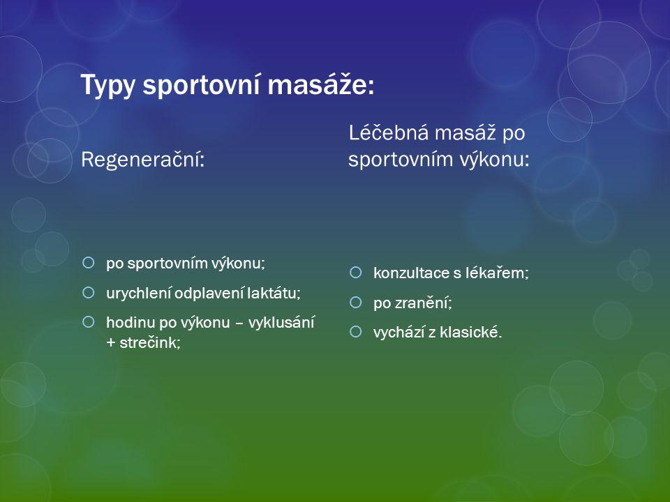 Typy sportovní masáže: Regenerační:  po sportovním výkonu;  urychlení odplavení laktátu;  hodinu po výkonu – vyklusání + strečink; Léčebná masáž po