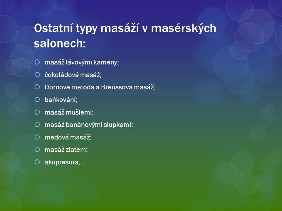 Ostatní typy masáží v masérských salonech:  masáž lávovými kameny;  čokoládová masáž;  Dornova metoda a Breussova masáž;  baňkování;  masáž mušle