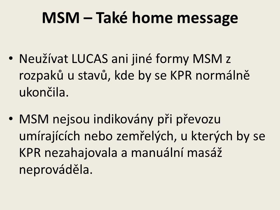 MSM – Také home message Neužívat LUCAS ani jiné formy MSM z rozpaků u stavů, kde by se KPR normálně ukončila. MSM nejsou indikovány při převozu umíraj