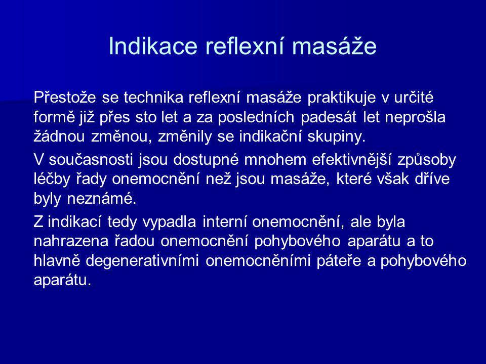 Indikace reflexní masáže Přestože se technika reflexní masáže praktikuje v určité formě již přes sto let a za posledních padesát let neprošla žádnou změnou, změnily se indikační skupiny.