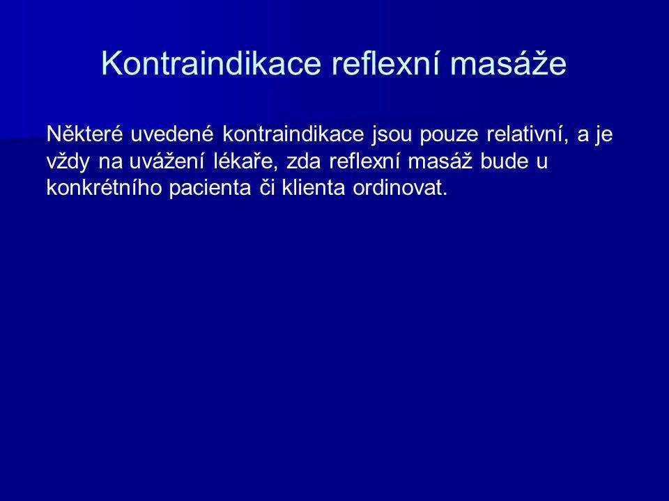 Kontraindikace reflexní masáže Některé uvedené kontraindikace jsou pouze relativní, a je vždy na uvážení lékaře, zda reflexní masáž bude u konkrétního