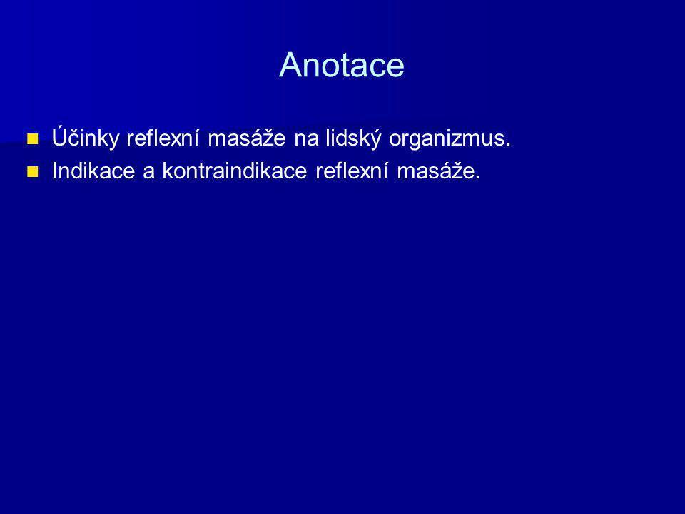 Anotace Účinky reflexní masáže na lidský organizmus. Indikace a kontraindikace reflexní masáže.
