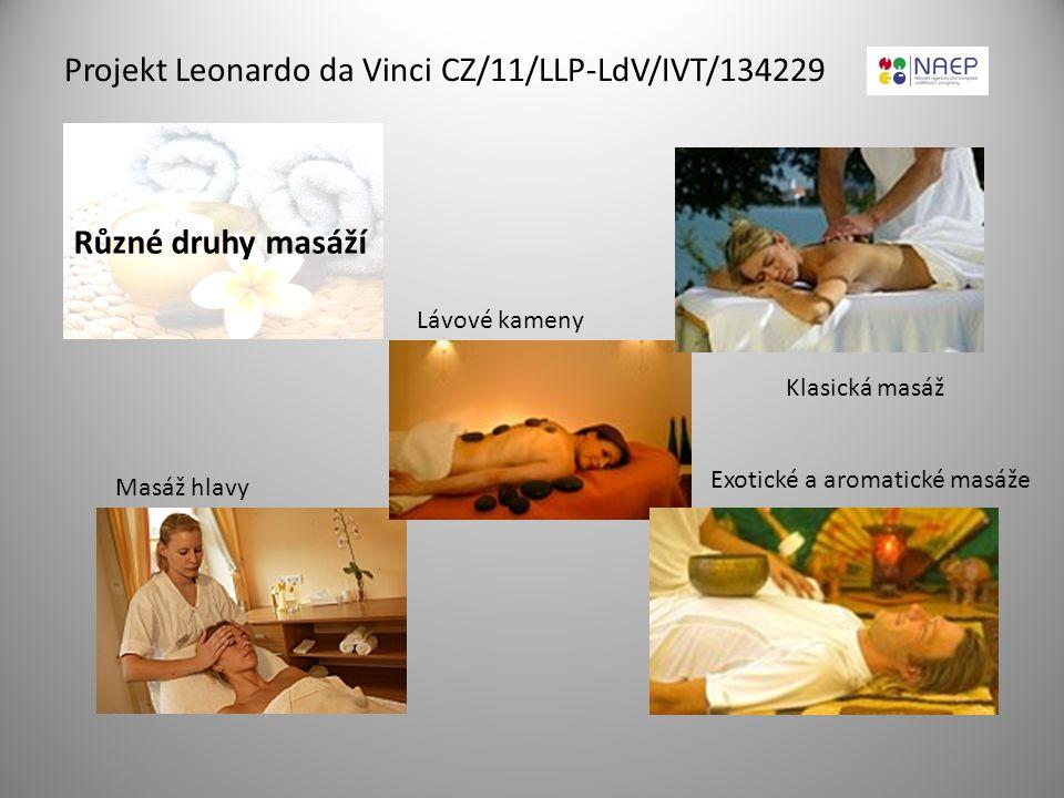 Projekt Leonardo da Vinci CZ/11/LLP-LdV/IVT/134229 Masáž hlavy Lávové kameny Klasická masáž Exotické a aromatické masáže Různé druhy masáží
