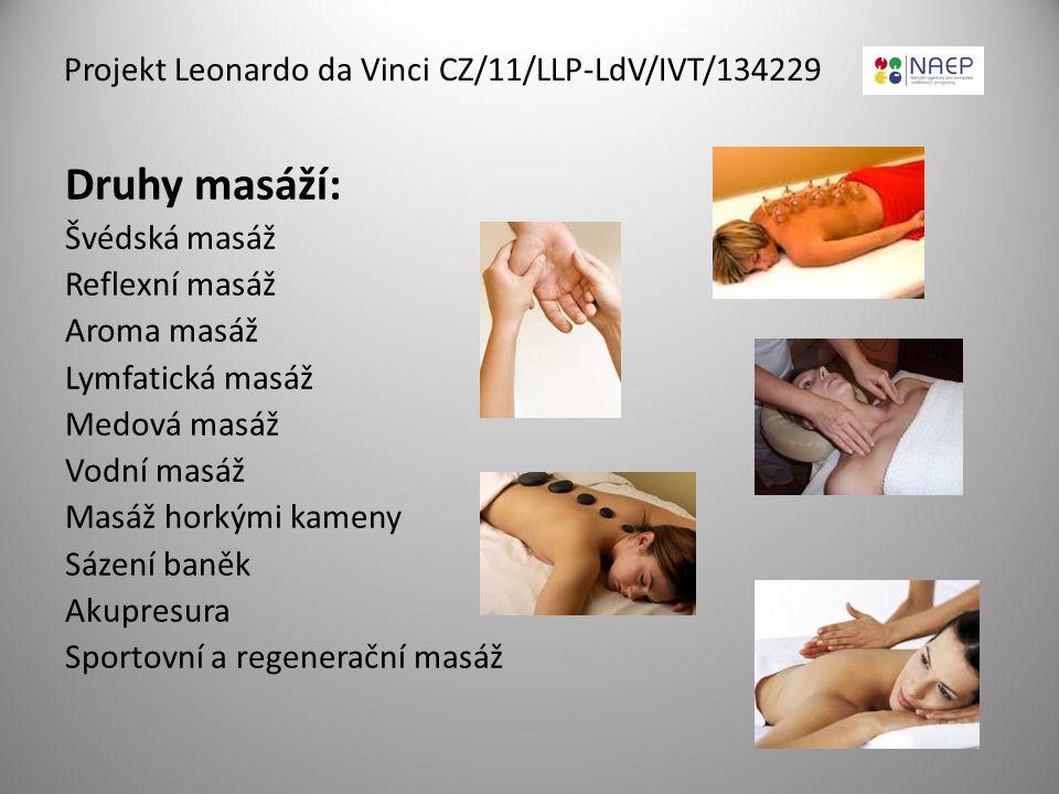 Druhy masáží: Švédská masáž Reflexní masáž Aroma masáž Lymfatická masáž Medová masáž Vodní masáž Masáž horkými kameny Sázení baněk Akupresura Sportovn