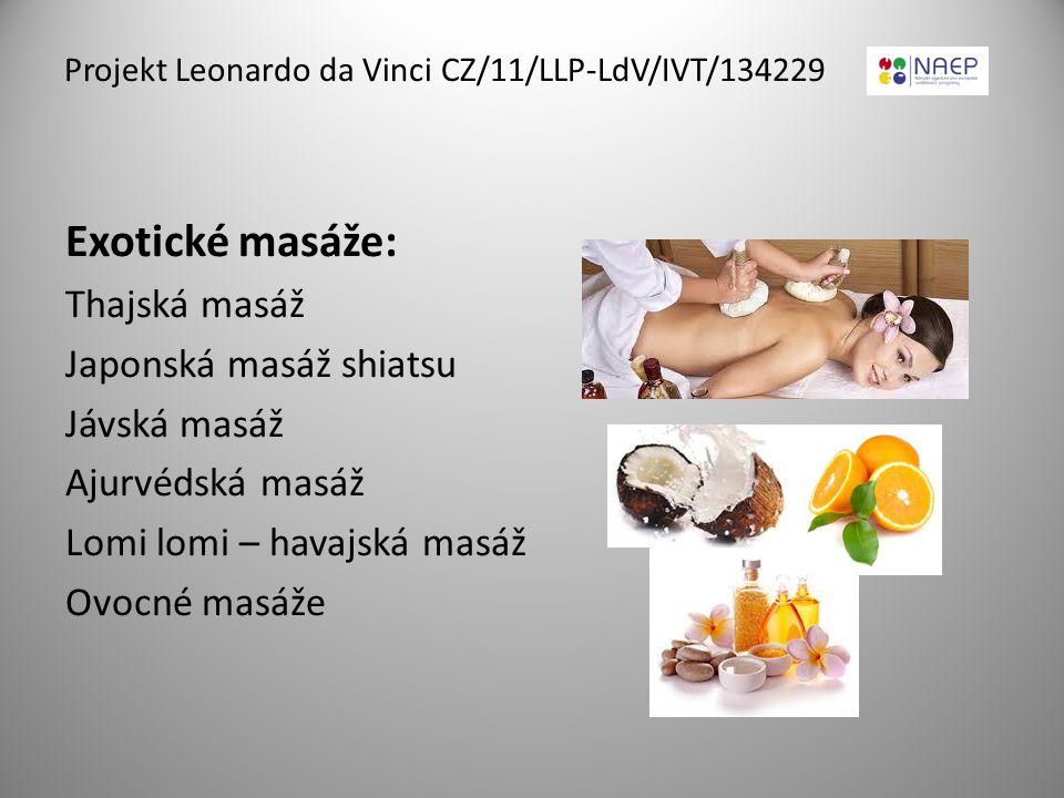 Exotické masáže: Thajská masáž Japonská masáž shiatsu Jávská masáž Ajurvédská masáž Lomi lomi – havajská masáž Ovocné masáže Projekt Leonardo da Vinci