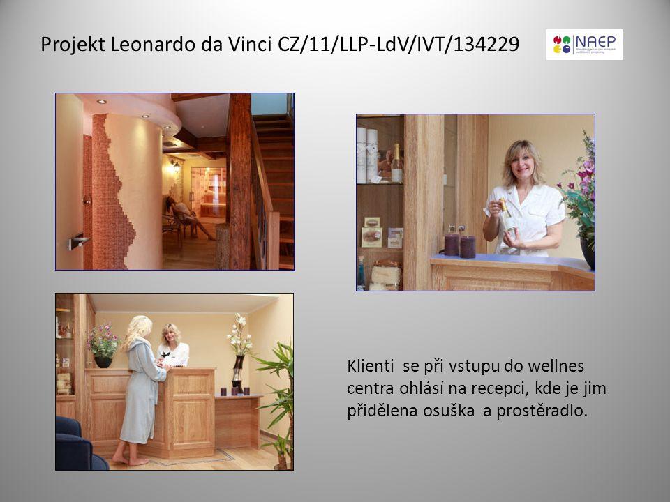 Projekt Leonardo da Vinci CZ/11/LLP-LdV/IVT/134229 Klienti se při vstupu do wellnes centra ohlásí na recepci, kde je jim přidělena osuška a prostěradl
