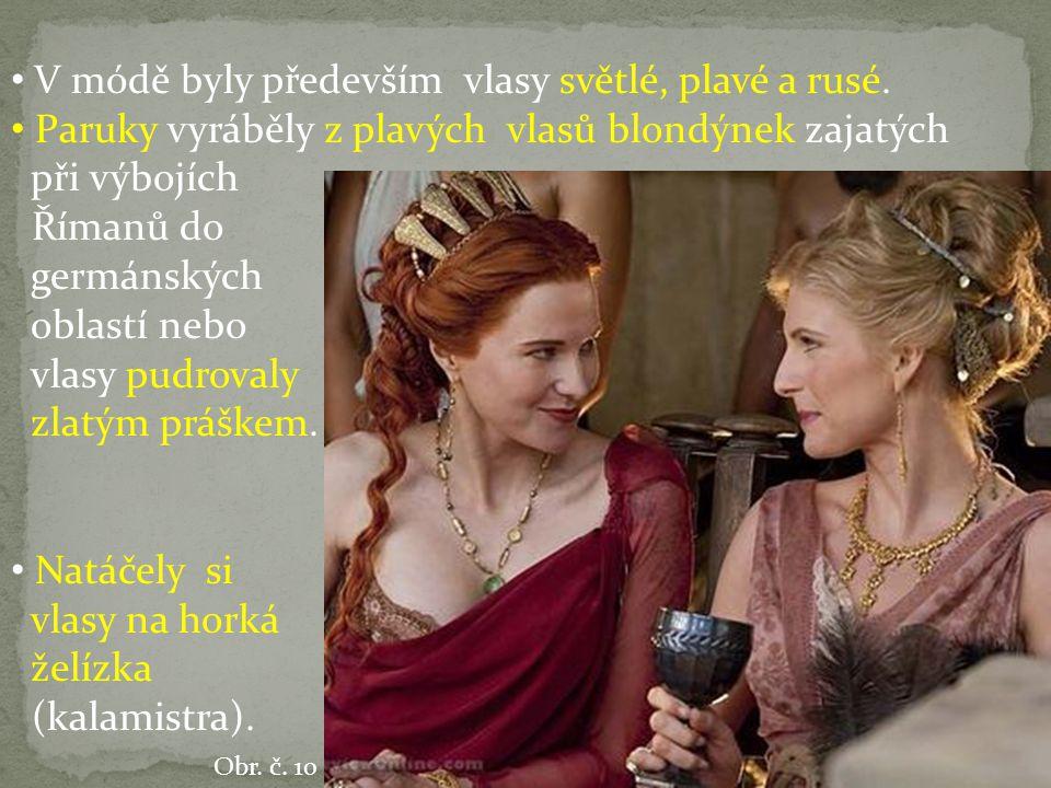 V módě byly především vlasy světlé, plavé a rusé. Paruky vyráběly z plavých vlasů blondýnek zajatých při výbojích Římanů do germánských oblastí nebo v