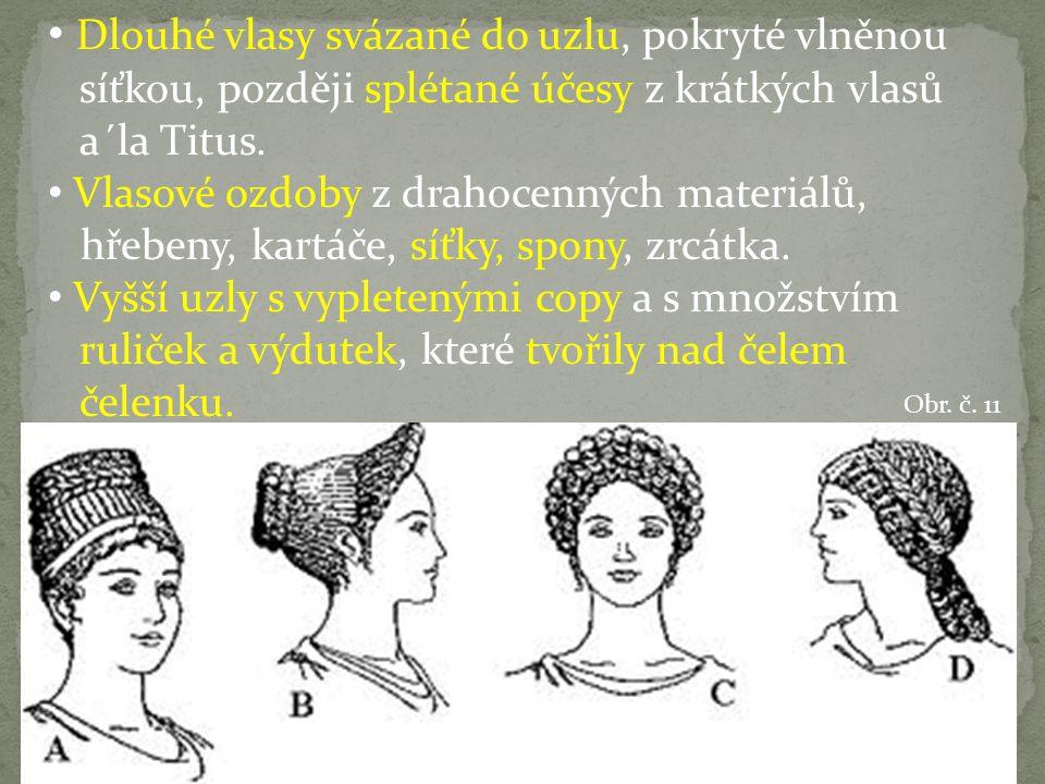 Dlouhé vlasy svázané do uzlu, pokryté vlněnou síťkou, později splétané účesy z krátkých vlasů a´la Titus. Vlasové ozdoby z drahocenných materiálů, hře