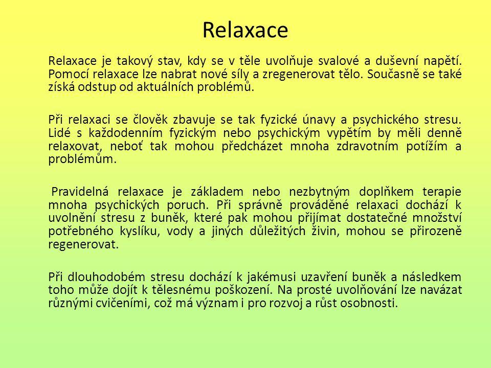 Relaxace Relaxace je takový stav, kdy se v těle uvolňuje svalové a duševní napětí.