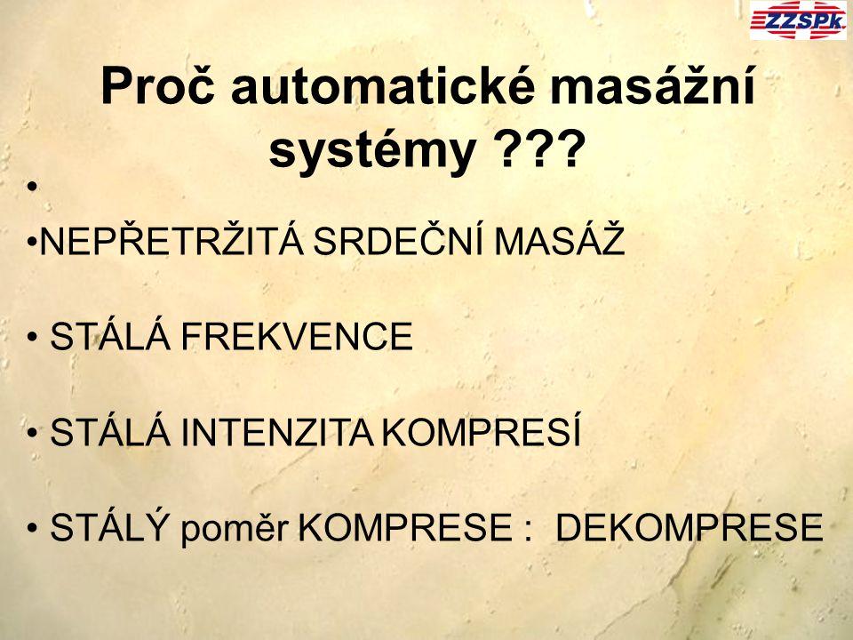 NEPŘETRŽITÁ SRDEČNÍ MASÁŽ STÁLÁ FREKVENCE STÁLÁ INTENZITA KOMPRESÍ STÁLÝ poměr KOMPRESE : DEKOMPRESE Proč automatické masážní systémy ???