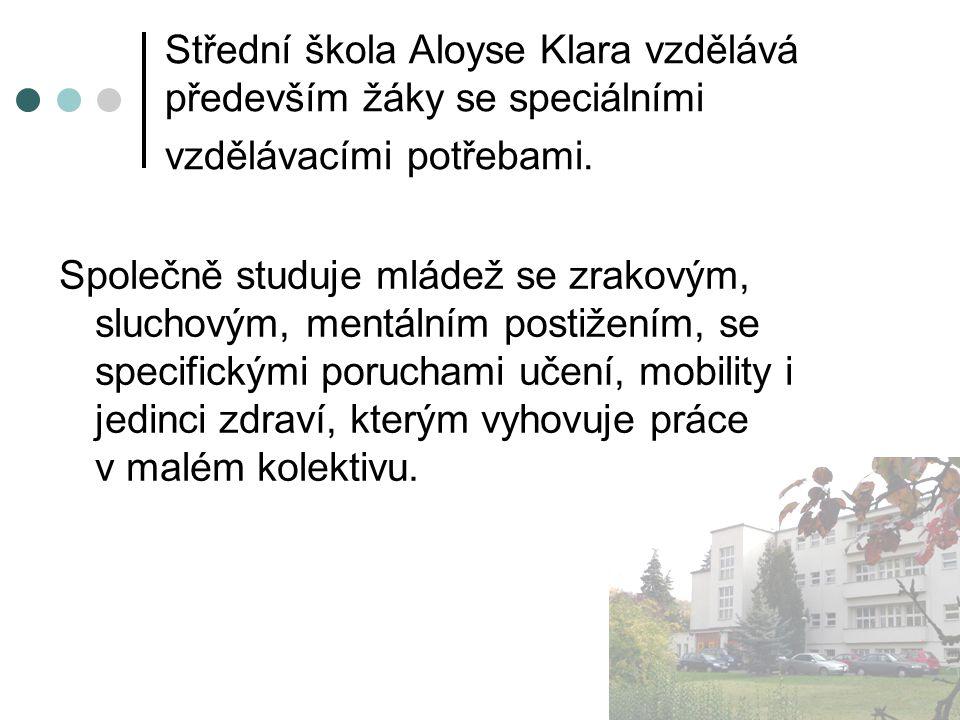 Střední škola Aloyse Klara vzdělává především žáky se speciálními vzdělávacími potřebami. Společně studuje mládež se zrakovým, sluchovým, mentálním po