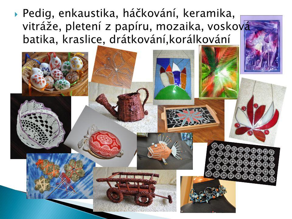  Pedig, enkaustika, háčkování, keramika, vitráže, pletení z papíru, mozaika, vosková batika, kraslice, drátkování,korálkování