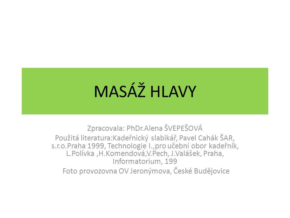 MASÁŽ HLAVY Zpracovala: PhDr.Alena ŠVEPEŠOVÁ Použitá literatura:Kadeřnický slabikář, Pavel Cahák ŠAR, s.r.o.Praha 1999, Technologie I.,pro učební obor