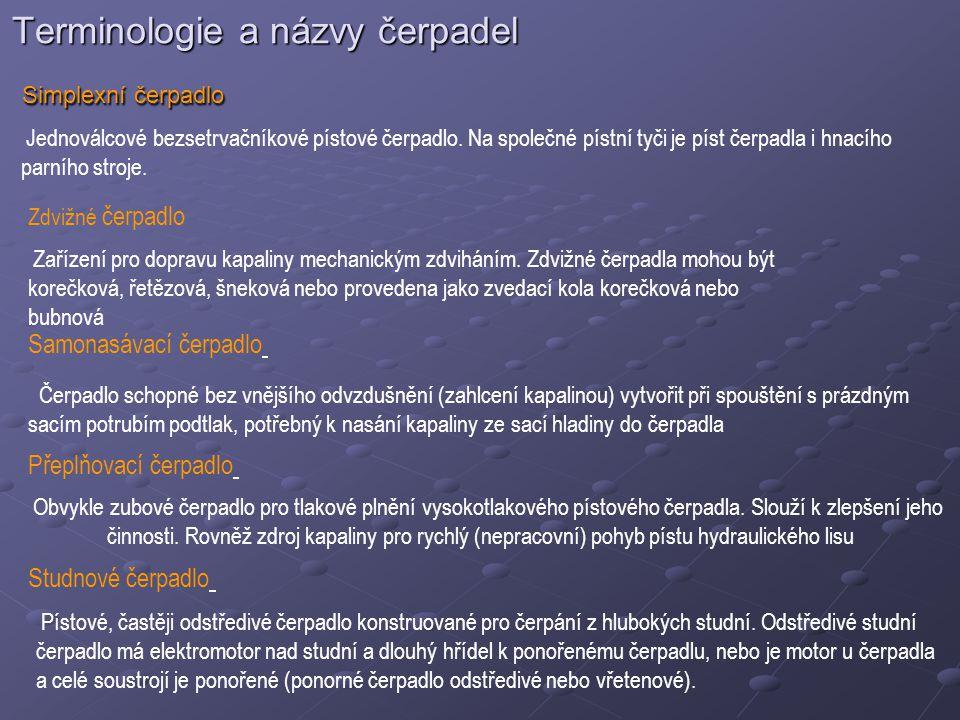 Terminologie a názvy čerpadel Simplexní čerpadlo Simplexní čerpadlo Jednoválcové bezsetrvačníkové pístové čerpadlo. Na společné pístní tyči je píst če